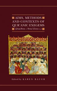 Aims, Methods and Contexts of Qur'anic Exegesis (2nd/8th - 9th/15th c.)