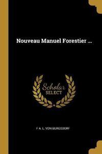 Nouveau Manuel Forestier ...