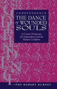 Codependence the Dance of Wounded Souls: A Cosmic Perspective of Codependence and the Human Condition
