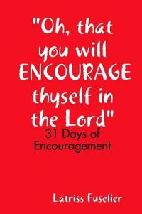Oh, That You Will Encourage Thyself in the Lord