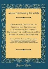 Declaracion General de Las Personas Que Pertenecen a la Jurisdiccion Eclesiastica Castrense, Y de Los Privilegios Que Respectiv Amente Deben Gozar: He
