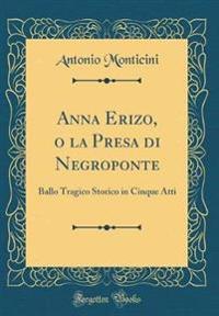 Anna Erizo, O La Presa Di Negroponte: Ballo Tragico Storico in Cinque Atti (Classic Reprint)