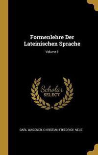 Formenlehre Der Lateinischen Sprache; Volume 1