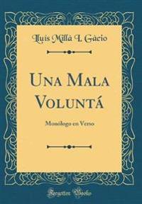 Una Mala Voluntá: Monólogo En Verso (Classic Reprint)