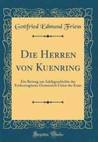 Die Herren Von Kuenring: Ein Beitrag Zur Adelsgeschichte Des Erzherzogtums Oesterreich Unter Der Enns (Classic Reprint)
