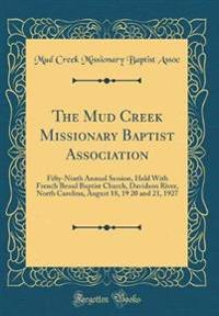 The Mud Creek Missionary Baptist Association: Fifty-Ninth Annual Session, Held with French Broad Baptist Church, Davidson River, North Carolina, Augus