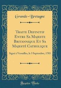 Traite Definitif Entre Sa Majeste Britannique Et Sa Majesté Catholique: Signé À Versailles, Le 3 Septembre, 1783 (Classic Reprint)