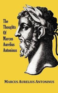 The Thoughts (Meditations) of the Emperor Marcus Aurelius Antoninus - With Biographical Sketch, Philosophy Of, Illustrations, Index and Index of Terms