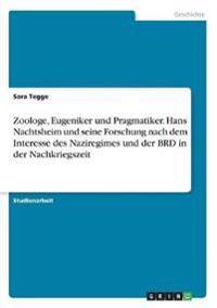 Zoologe, Eugeniker und Pragmatiker. Hans Nachtsheim und seine Forschung nach dem Interesse des Naziregimes und der BRD in der Nachkriegszeit