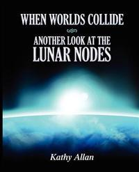 When Worlds Collide: Another Look at the Lunar Nodes