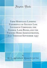 Farm-Mortgage Lending Experience of Sixteen Life Insurance Companies, the Federal Land Banks, and the Farmers Home Administration, July Through Septem
