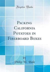 Packing California Potatoes in Fiberboard Boxes (Classic Reprint)