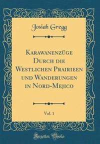 Karawanenzüge Durch die Westlichen Prairieen und Wanderungen in Nord-Mejico, Vol. 1 (Classic Reprint)