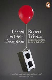 Deceit and self-deception - fooling yourself the better to fool others