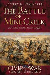 The Battle of Mine Creek:: The Crushing End of the Missouri Campaign