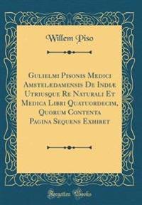 Gulielmi Pisonis Medici Amstelædamensis De Indiæ Utriusque Re Naturali Et Medica Libri Quatuordecim, Quorum Contenta Pagina Sequens Exhibet (Classic Reprint)