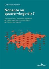 Nonante Ou Quatre-Vingt-Dix ?: Aux Origines de la Numération Vigésimale En Eurasie Dans La Grande Profondeur de l'Histoire Des Langues