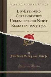 Liv-Esth-und Curländisches Urkundenbuch Nebst Regesten, 1093-1300, Vol. 1 (Classic Reprint)