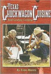 Texas Chuckwagon Cuisine: Real Cowboy Cooking