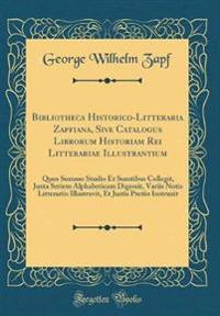 Bibliotheca Historico-Litteraria Zapfiana, Sive Catalogus Librorum Historiam Rei Litterariae Illustrantium