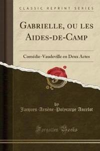 Gabrielle, ou les Aides-de-Camp