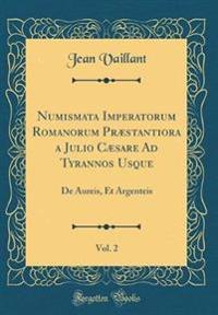 Numismata Imperatorum Romanorum Præstantiora a Julio Cæsare Ad Tyrannos Usque, Vol. 2