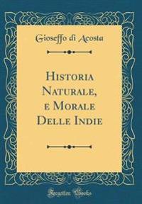 Historia Naturale, e Morale Delle Indie (Classic Reprint)