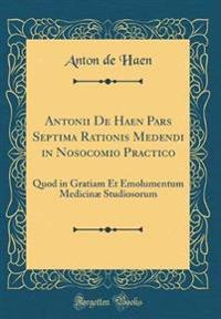 Antonii De Haen Pars Septima Rationis Medendi in Nosocomio Practico