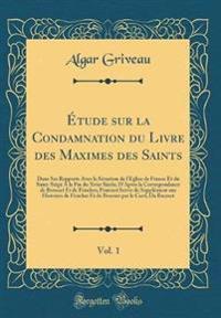 Étude sur la Condamnation du Livre des Maximes des Saints, Vol. 1
