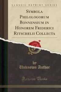 Symbola Philologorum Bonnensium in Honorem Friderici Ritschelii Collecta (Classic Reprint)
