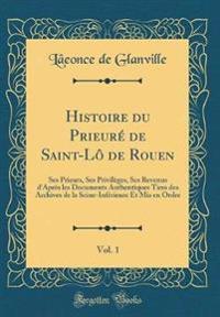Histoire du Prieuré de Saint-Lô de Rouen, Vol. 1