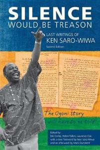 Silence Would Be Treason: The Last Writings of Ken Saro-Wiwa