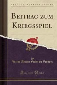 Beitrag zum Kriegsspiel (Classic Reprint)