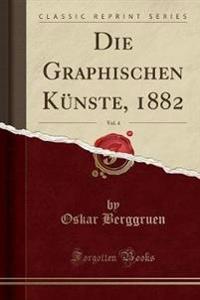 Die Graphischen Künste, 1882, Vol. 4 (Classic Reprint)