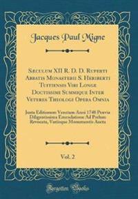 Sæculum XII R. D. D. Ruperti Abbatis Monasterii S. Heriberti Tuitiensis Viri Longe Doctissimi Summique Inter Veteres Theologi Opera Omnia, Vol. 2