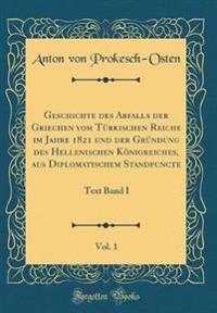 Geschichte des Abfalls der Griechen vom Türkischen Reiche im Jahre 1821 und der Gründung des Hellenischen Königreiches, aus Diplomatischem Standpuncte, Vol. 1