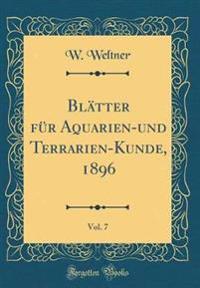 Blätter für Aquarien-und Terrarien-Kunde, 1896, Vol. 7 (Classic Reprint)