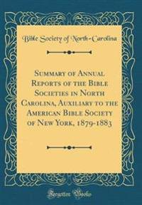 Summary of Annual Reports of the Bible Societies in North Carolina, Auxiliary to the American Bible Society of New York, 1879-1883 (Classic Reprint)