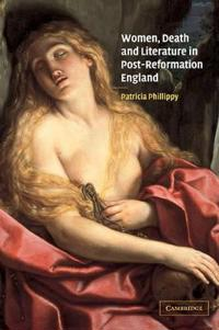Women, Death and Literature in Post-Reformation England
