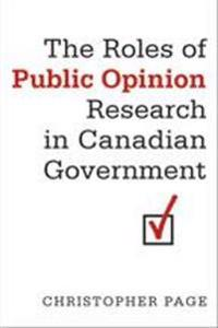 The Roles of Public Opinion Research in Canadian Government