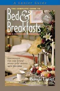 The Complete Guide to Bed & Breakfasts, Inns & Guesthouses In the United States, Canada, & Worldwide