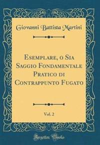 Esemplare, o Sia Saggio Fondamentale Pratico di Contrappunto Fugato, Vol. 2 (Classic Reprint)
