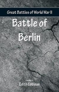 Great Battles of World War Two - Battle of Berlin