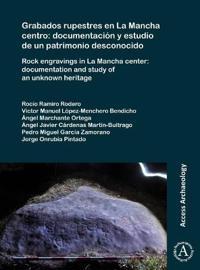 Grabados rupestres en La Mancha centro: documentacion y estudio de un patrimonio desconocido