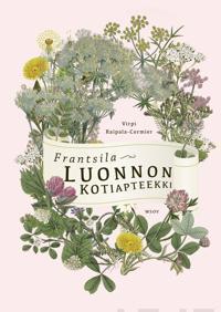 Frantsila - luonnon kotiapteekki : kasvilääkintä ja luontaishoidot