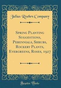 Spring Planting Suggestions, Perennials, Shrubs, Rockery Plants, Evergreens, Roses, 1927 (Classic Reprint)