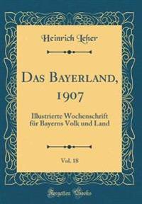 Das Bayerland, 1907, Vol. 18