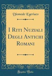 I Riti Nuziali Degli Antichi Romani (Classic Reprint)