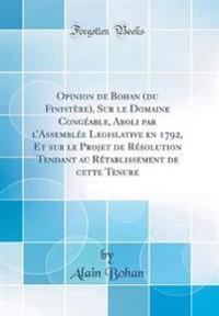 Opinion de Bohan (du Finistère), Sur le Domaine Congéable, Aboli par l'Assemblée Legislative en 1792, Et sur le Projet de Résolution Tendant au Rétablissement de cette Tenure (Classic Reprint)