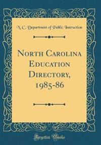 North Carolina Education Directory, 1985-86 (Classic Reprint)